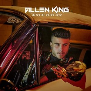 Allen King Music Video Mejor Me Quedo Solo (2019)