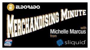 Eldorado Merchandising Minute Presents Michelle Marcus with 'Sliquid 101'