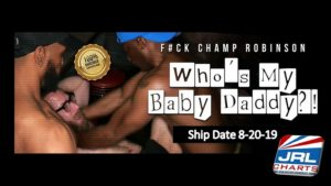 Who's My Baby Daddy DVD-Fuck Champ Robinson-Interracial-gay-porn-movie