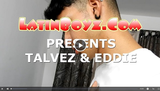 LatinBoyz-Talvez and Eddie--Gay-porn-Scene-Released-2020-08-11