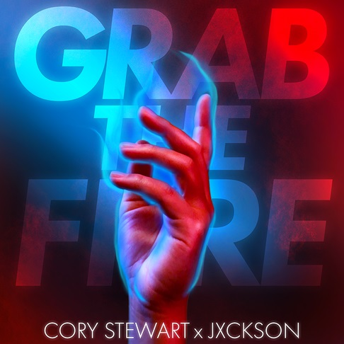 Cory Stewart Jxckson-Grab the Fire Song-2020