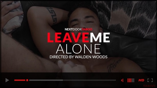 Leave Me Alone - gay-porn-trailer-Next-Door-Taboo
