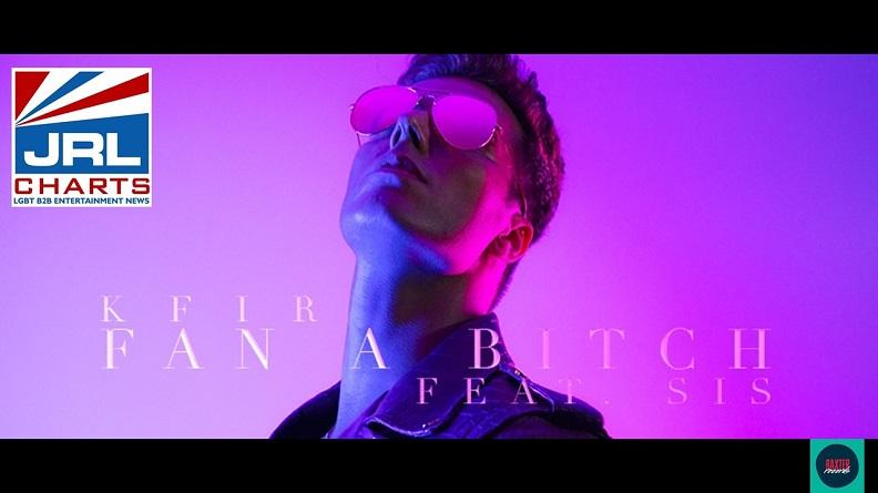 KFIR - Fan a Bitch ft. Sis MV Is A Sick Must Watch-2021-03-06-JRL-CHARTS-Gay-Music-News